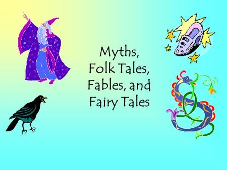 Myths, Folk Tales, Fables, and Fairy Tales. What is a myth? A myth is a story that usually explains something about the world (nature) and involves gods.