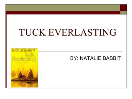 TUCK EVERLASTING BY: NATALIE BABBIT. This is what you will be doing… Reading the book in class and at home Answering questions I will be giving to you.