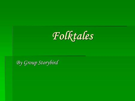 Folktales By Group Storybird. What are Folktales  This genre of literature grew form the oral tradition of story telling which have been there from for.