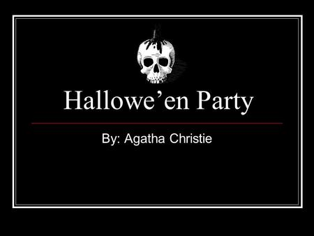 Hallowe'en Party By: Agatha Christie. Summary This story takes place in a small British village Joyce Reynolds is a young girl that had mentioned the.