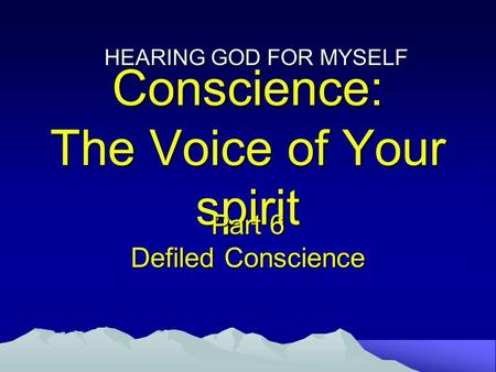 Conscience: The Voice of Your spirit Part 6 Defiled Conscience HEARING GOD FOR MYSELF.