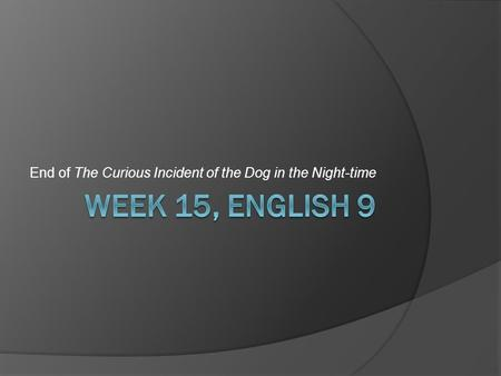 End of The Curious Incident of the Dog in the Night-time.
