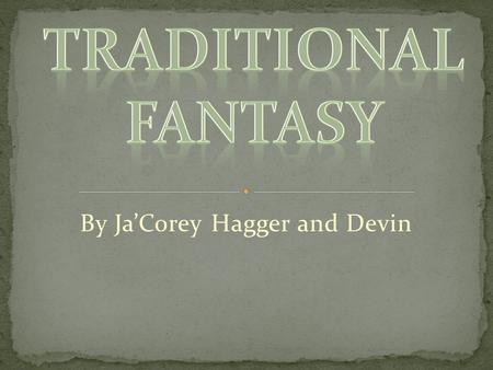 By Ja'Corey Hagger and Devin. Traditional Literature selections are those which have typically been passed down through history either orally (mainly.