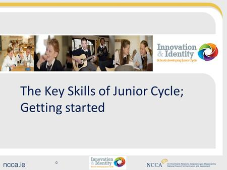 0 The Key Skills of Junior Cycle; Getting started.
