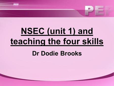 NSEC (unit 1) and teaching the four skills Dr Dodie Brooks.