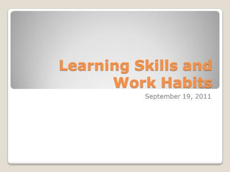 Learning Skills and Work Habits September 19, 2011.