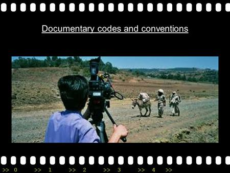 >>0 >>1 >> 2 >> 3 >> 4 >> Documentary codes and conventions.