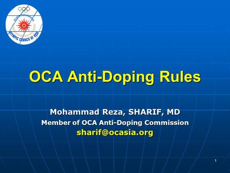1 OCA Anti-Doping Rules Mohammad Reza, SHARIF, MD Member of OCA Anti-Doping Commission
