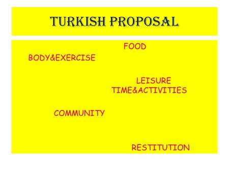 TURKISH PROPOSAL FOOD BODY&EXERCISE LEISURE TIME&ACTIVITIES COMMUNITY RESTITUTION.