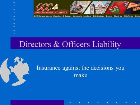 Directors & Officers Liability Insurance against the decisions you make.
