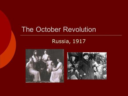 The October Revolution Russia, 1917 The Rise of Russian Nationalism.