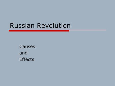 Russian Revolution Causes and Effects. Causes  Widespread discontent in all classes of Russian society  Absolute rule: czar denied people any participation.