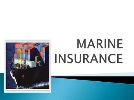Marine Insurance is the oldest form of insurance.It is concerned with the foreign trade conducted through sea routes. Marine risks are usually related.