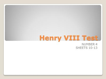 Henry VIII Test NUMBER 4 SHEETS 10-13. 2. What did the Pope then say Henry and Catherine had to do? Go to Rome.