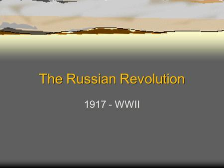 The Russian Revolution 1917 - WWII. Aftermath of WWI  There was widespread famine and economic collapse.  People didn't want a war or a monarchy under.