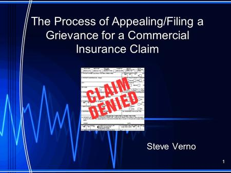 The Process of Appealing/Filing a Grievance for a Commercial Insurance Claim Steve Verno 1.
