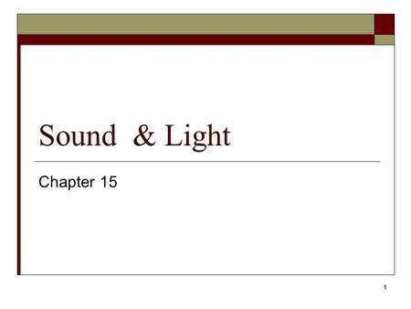 1 Sound & Light Chapter 15. 2 Sound  Sound waves are caused by vibrations, and carry energy through a medium.  Sound waves are longitudinal waves. 