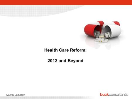 Health Care Reform: 2012 and Beyond. 2012 Summary of Benefits and Coverage –Effective for participants and beneficiaries who enroll or re- enroll beginning.