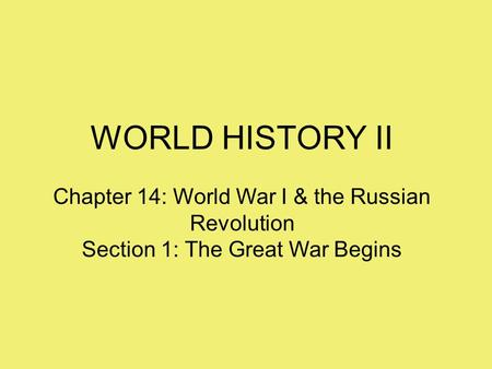 WORLD HISTORY II Chapter 14: World War I & the Russian Revolution Section 1: The Great War Begins.