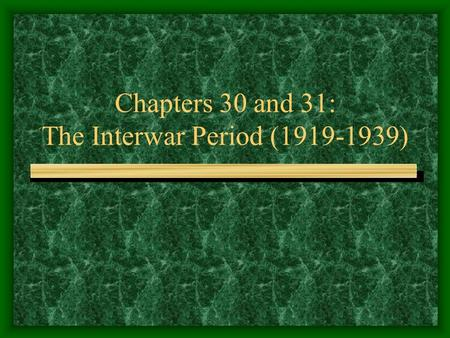 Chapters 30 and 31: The Interwar Period (1919-1939)