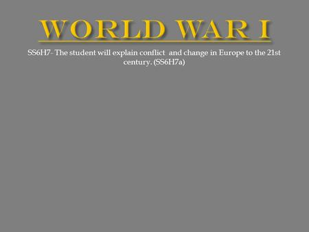 SS6H7- The student will explain conflict and change in Europe to the 21st century. (SS6H7a)
