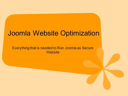 Joomla Website Optimization Everything that is needed to Run Joomla as Secure Website.