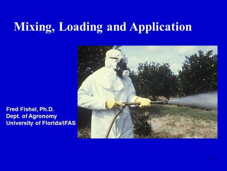 1 Mixing, Loading and Application Fred Fishel, Ph.D. Dept. of Agronomy University of Florida/IFAS.