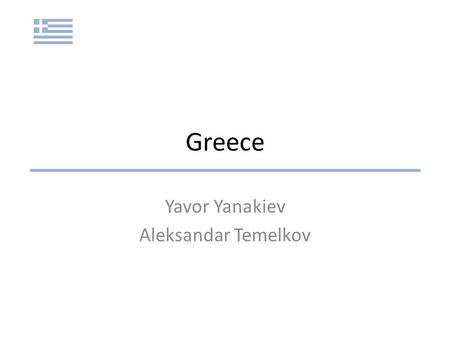 Greece Yavor Yanakiev Aleksandar Temelkov. Today we will present: Geographic and Demographic Background Historical development GDP Growth and the Crisis.
