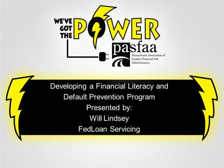 Developing a Financial Literacy and Default Prevention Program Presented by: Will Lindsey FedLoan Servicing.