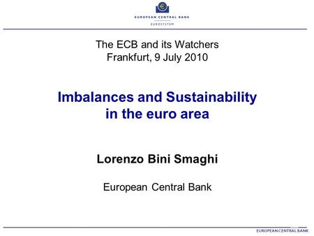 ______________________________________________________________________ The ECB and its Watchers Frankfurt, 9 July 2010 Imbalances and Sustainability in.