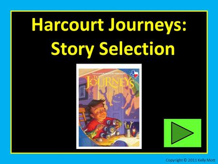 Harcourt Journeys: Story Selection Copyright © 2011 Kelly Mott.