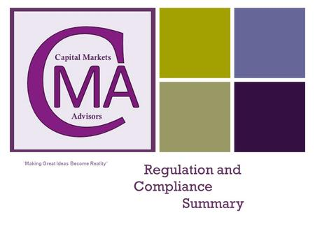 "+ Regulation and Compliance Summary "" Making Great Ideas Become Reality"""