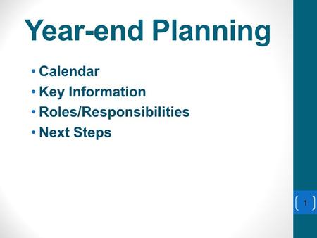 Year-end Planning Calendar Key Information Roles/Responsibilities Next Steps 1.