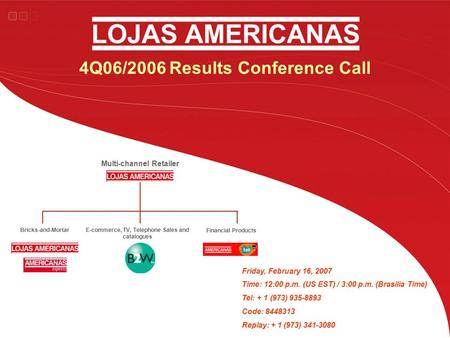 4Q06/2006 Results Conference Call Friday, February 16, 2007 Time: 12:00 p.m. (US EST) / 3:00 p.m. (Brasilia Time) Tel: + 1 (973) 935-8893 Code: 8448313.