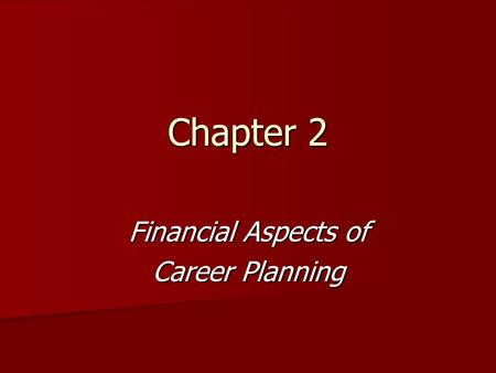 Chapter 2 Financial Aspects of Career Planning. Job or Career? Job--an employment position obtained mainly to earn money Job--an employment position obtained.