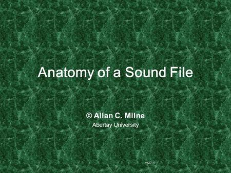 Anatomy of a Sound File v12.7.17 © Allan C. Milne Abertay University.
