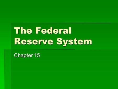 The Federal Reserve System Chapter 15. Goals & Objectives 1.Structure of the Federal Reserve. 2.Regulatory responsibilities of the Fed. 3.Fractional Reserves.