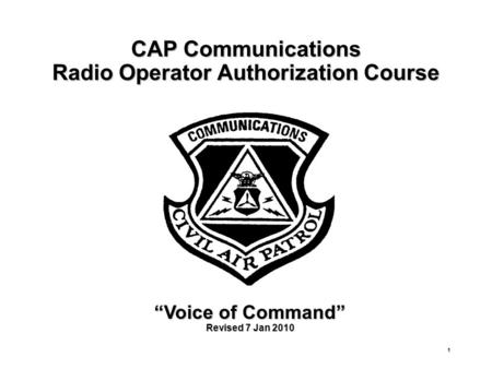 "1 CAP Communications Radio Operator Authorization Course ""Voice of Command"" Revised 7 Jan 2010."