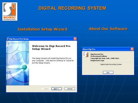 DIGITAL RECORDING SYSTEM Installation Setup Wizard About Our Software.