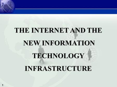 1 THE INTERNET AND THE NEW INFORMATION NEW INFORMATIONTECHNOLOGYINFRASTRUCTURE.