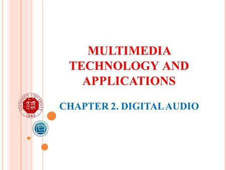 MULTIMEDIA TECHNOLOGY AND APPLICATIONS CHAPTER 2. DIGITAL AUDIO.
