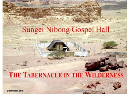 Sungei Nibong Gospel Hall TABERNACLE STUDIES 20 th Mar. 2011 – 1: The Salvation and Sovereignty of Christ. The Concept, Construction and Court Hangings.