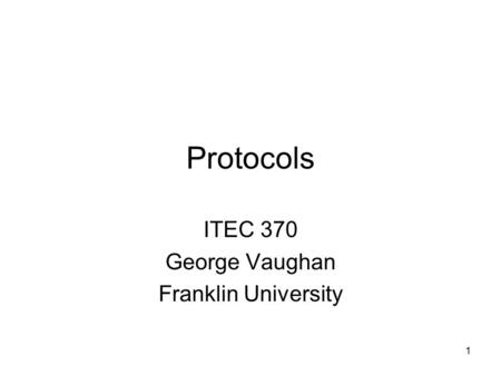 1 Protocols ITEC 370 George Vaughan Franklin University.