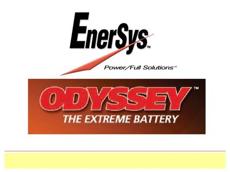 Odyssey Thin Plate Technology – The Advantages  Highest volumetric and gravimetric energy density  Increased shelf life (up to 2 20°C)  Extremely.