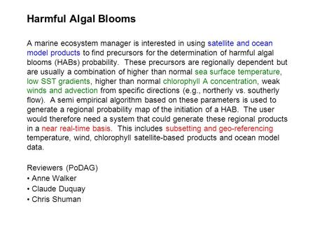 Harmful Algal Blooms A marine ecosystem manager is interested in using satellite and ocean model products to find precursors for the determination of harmful.