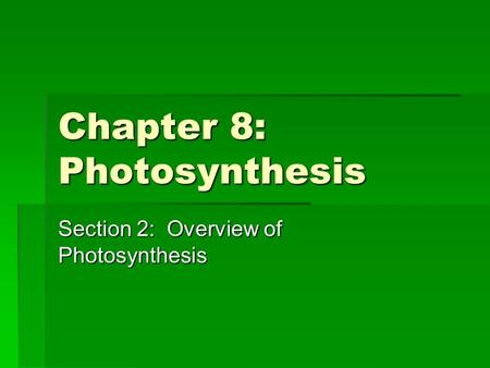Chapter 8: Photosynthesis Section 2: Overview of Photosynthesis.