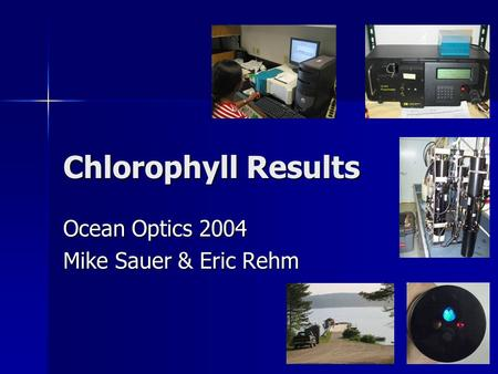 Chlorophyll Results Ocean Optics 2004 Mike Sauer & Eric Rehm.