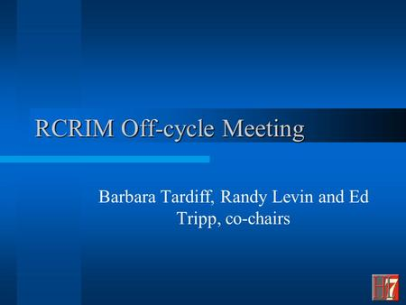RCRIM Off-cycle Meeting Barbara Tardiff, Randy Levin and Ed Tripp, co-chairs.