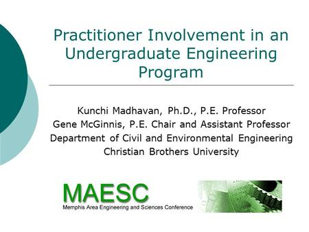 Practitioner Involvement in an Undergraduate Engineering Program Kunchi Madhavan, Ph.D., P.E. Professor Gene McGinnis, P.E. Chair and Assistant Professor.