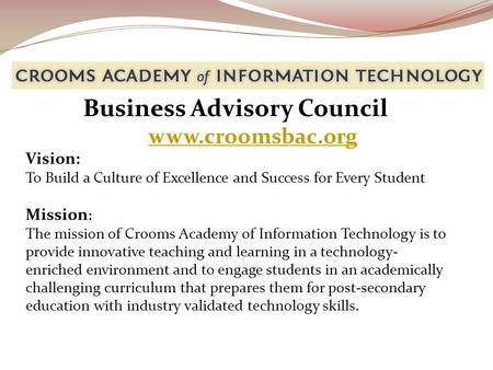 Vision: To Build a Culture of Excellence and Success for Every Student Mission : The mission of Crooms Academy of Information Technology is to provide.